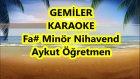 Gemiler Fa Diyez Minör Nihavend Karaoke Md Altyapısı Şarkı Sözü