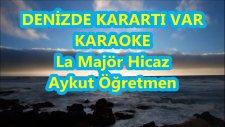 Denizde Karartı Var La Majör Hicaz Karaoke Md Altyapısı Şarkı Sözü