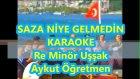SAZA NİYE GELMEDİN Re Minör Uşşak Karaoke Md Altyapısı Şarkı Sözü