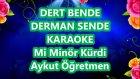 Dert Bende Derman Senden Haktan Mi Minör Kürdi Karaoke Md Altyapısı Şarkı Sözü