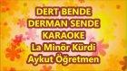 Dert Bende Derman Senden La Minör Kürdi Karaoke Md Altyapısı Şarkı Sözü