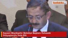 Kayseri Büyükşehir Belediye Başkanı Özhaseki Gözyaşlarıyla Veda Etti