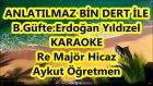 Anlatılmaz Bin Dert İle Re Majör Hicaz Karaoke Md Altyapısı Şarkı Sözü