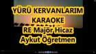 YÜRÜ KERVANLARIM YÜRÜ Re Majör Hicaz Karaoke Md Altyapısı Şarkı Sözü