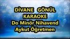 DİVANE GÖNÜL ORHAN Do Minör Nihavend Karaoke Md Altyapısı Şarkı Sözü
