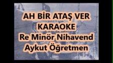 Ah Bir Ataş Ver Re Minör Nihavend Karaoke Md Altyapısı Türkü Sözü