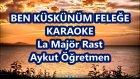 BEN KÜSKÜNÜM FELEĞE La Majör Rast Karaoke Md Altaypısı Şarkı Sözü