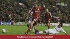 Beşiktaş ve Liverpool'da ne değişti?