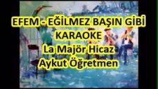Efem Eğilmez Başın Gibi La Majör Hicaz Karaoke Md Altyapısı Şarkı Sözü