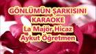 GÖNLÜMÜN ŞARKISINI La Majör Hicaz Karaoke Md Altyapısı Şarkı Sözü