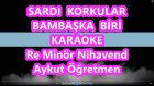 Sardı Korkular Bambaşka Biri Re Minör Nihavend Karaoke Md Altyapısı Şarkı Sözü