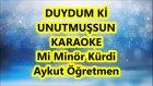 DUYDUM Kİ UNUTMUŞSUN Mi Minör Kürdi Karaoke Md Altyapısı Şarkı Sözü
