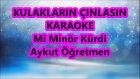 Kulakların Çınlasın Mi Minör Kürdi Karaoke Md Altyapısı Şarkı Sözü