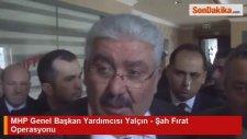 MHP Genel Başkan Yardımcısı Yalçın - Şah Fırat Operasyonu