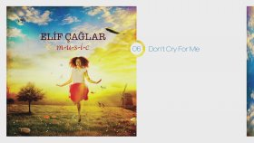 Elif Çağlar - Don't Cry For Me | M-U-S-I-C (HD Audio)  #6