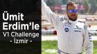 Ümit Erdim V1 Challenge İzmir Yarışında #garajadami