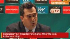 Galatasaray Liv Hospital-Fenerbahçe Ülker Maçının Ardından - Uluğ