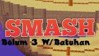 """Smash """"Bölum 3"""" W/Batuhan"""
