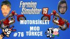 Modlu Farming Simulator 15 Türkçe Multiplayer | Motorsiklet Modu & Yeni Tarla | Bölüm 76