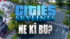 Ne Ki Bu?: Cities Skylines