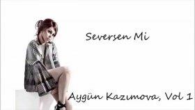 Aygün Kazımova - Seversenmı