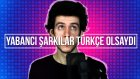Yabancı Şarkılar Türkçe Olsaydı - 4 -