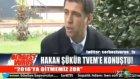 Hakan Şükür TV EM'e konuştu!