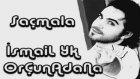İsmail Yk-Saçmala-OrÇun ADaNa - Orçun Dıblen Adana