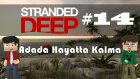 Stranded Deep Türkçe Oynanış - Adada Hayatta Kalma / Gameplay Part 14