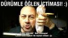 Öğlen İçtiması (dürümlü!) :)))