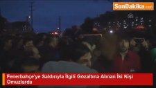 Fenerbahçe'ye Saldırıyla İlgili Gözaltına Alınan İki Kişi Omuzlarda