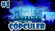 Cities Skylines Türkçe Bölüm 1 | ÇÖPCÜLER
