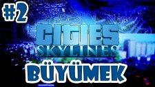 Cities Skylines Türkçe Bölüm 2   Büyümek