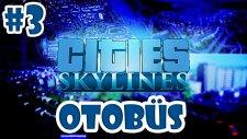 Cities Skylines Türkçe Bölüm 3   OTOBÜS
