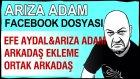 Efe Aydal ve Arıza Adam'ın ortak arkadaşları - Facebook'da arkadaş ekleme