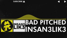 [Electro] - Insan3Lik3 - Bad Pitched (Original Mix) [Monstercat VIP Release]