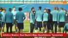 Atletico Madrid, Real Madrid Maçı Hazırlıklarını Tamamladı