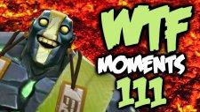 Dota 2 WTF Moments 111