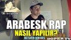 Arabesk Rap Nasıl Yapılır? (Türkiyede İlk Defa)