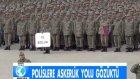 Polislere Askerlik Yolu Gözüktü