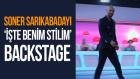 Soner Sarıkabadayı - İşte Benim Stilim Backstage