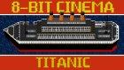 8 Bit Görüntüler ile Titanik