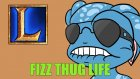 League of Legends - Fizz Thug Life