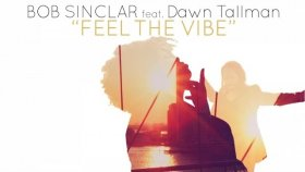 Bob Sinclar - Feat. Dawn Tallman - Feel The Vibe