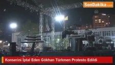 Konserini İptal Eden Gökhan Türkmen Protesto Edildi