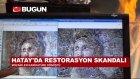 Hatay'da Restorasyon Skandalı
