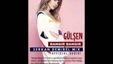 Gülşen - Bangır Bangır (Serkan Demirel Mix)