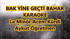 BAK YİNE GEÇTİ BAHAR La Minör Acem Kürdi Karaoke Md Altyapısı Şarkı Sözü