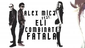 Alex Mica feat. Eli - Combinatia Fatala