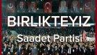 Birlikteyiz - Saadet Partisi Seçim Müziği | MİLLİ İTTİFAK 2015